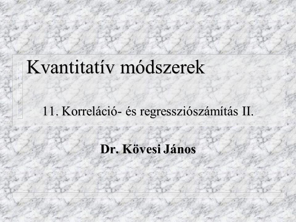 Kvantitatív módszerek 11. Korreláció- és regressziószámítás II. Dr. Kövesi János