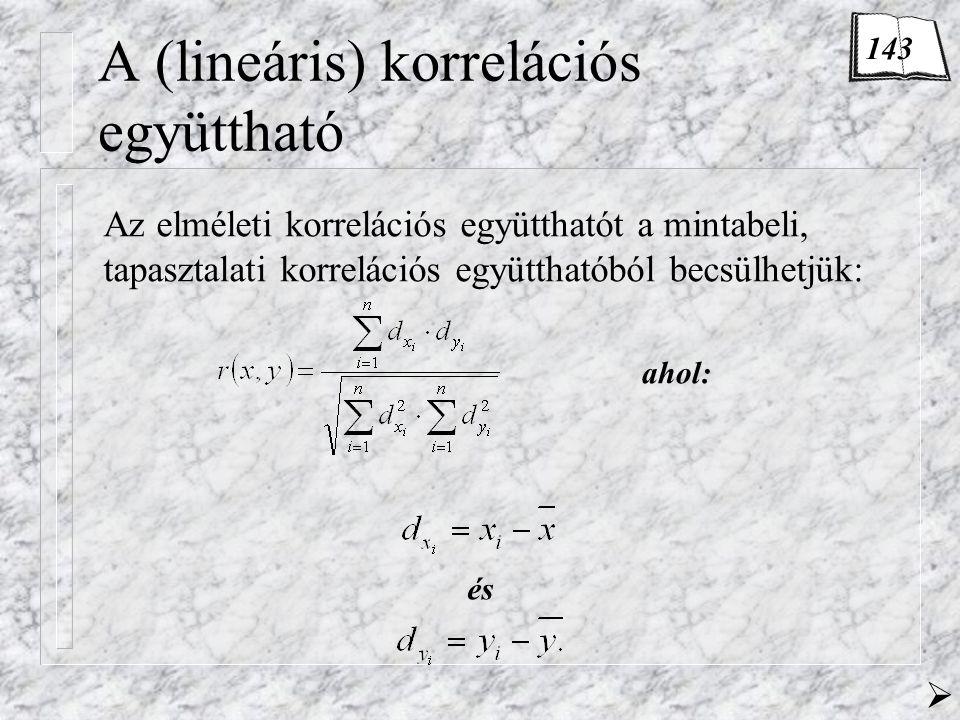 A (lineáris) korrelációs együttható Az elméleti korrelációs együtthatót a mintabeli, tapasztalati korrelációs együtthatóból becsülhetjük: és ahol: 143 