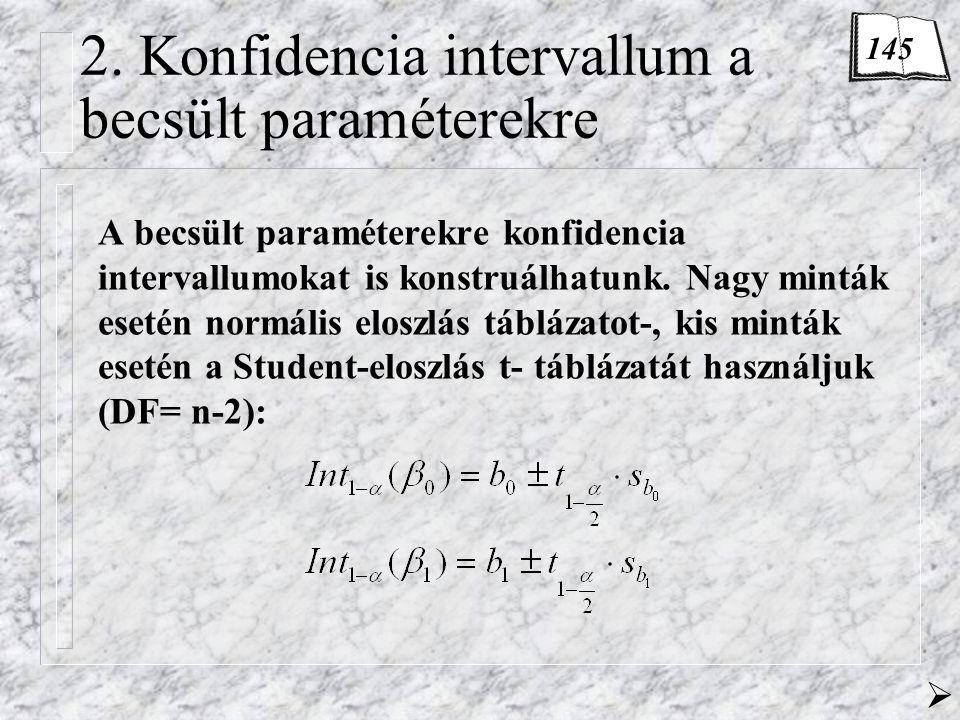 2. Konfidencia intervallum a becsült paraméterekre A becsült paraméterekre konfidencia intervallumokat is konstruálhatunk. Nagy minták esetén normális