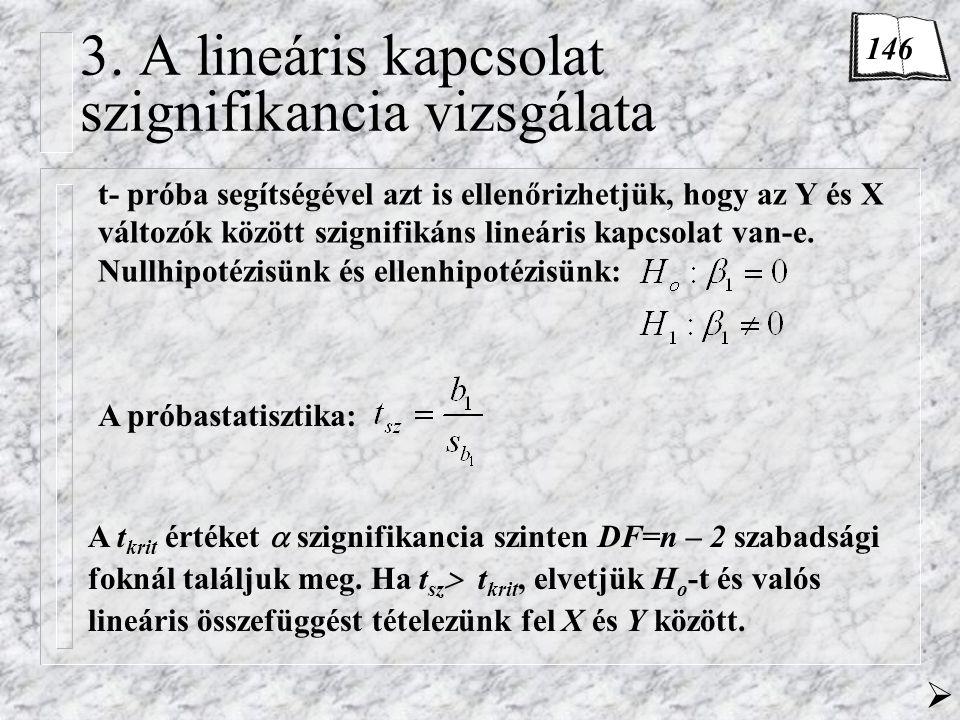 3. A lineáris kapcsolat szignifikancia vizsgálata t- próba segítségével azt is ellenőrizhetjük, hogy az Y és X változók között szignifikáns lineáris k