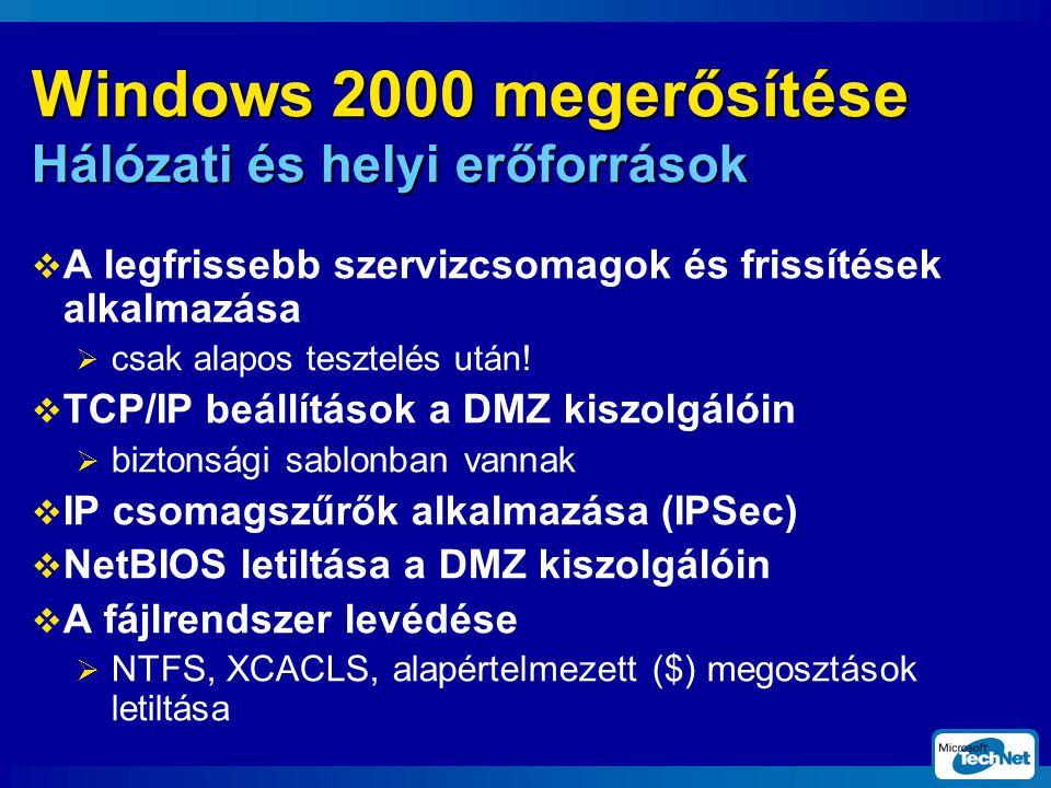Windows 2000 megerősítése Hálózati és helyi erőforrások  A legfrissebb szervizcsomagok és frissítések alkalmazása  csak alapos tesztelés után.