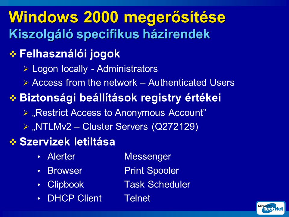 Windows 2000 megerősítése Kiszolgáló specifikus házirendek  Felhasználói jogok  Logon locally - Administrators  Access from the network – Authentic