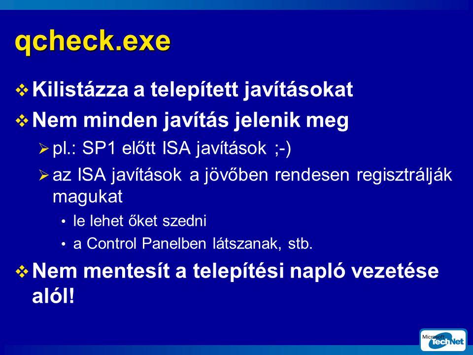 qcheck.exe  Kilistázza a telepített javításokat  Nem minden javítás jelenik meg  pl.: SP1 előtt ISA javítások ;-)  az ISA javítások a jövőben rendesen regisztrálják magukat le lehet őket szedni a Control Panelben látszanak, stb.