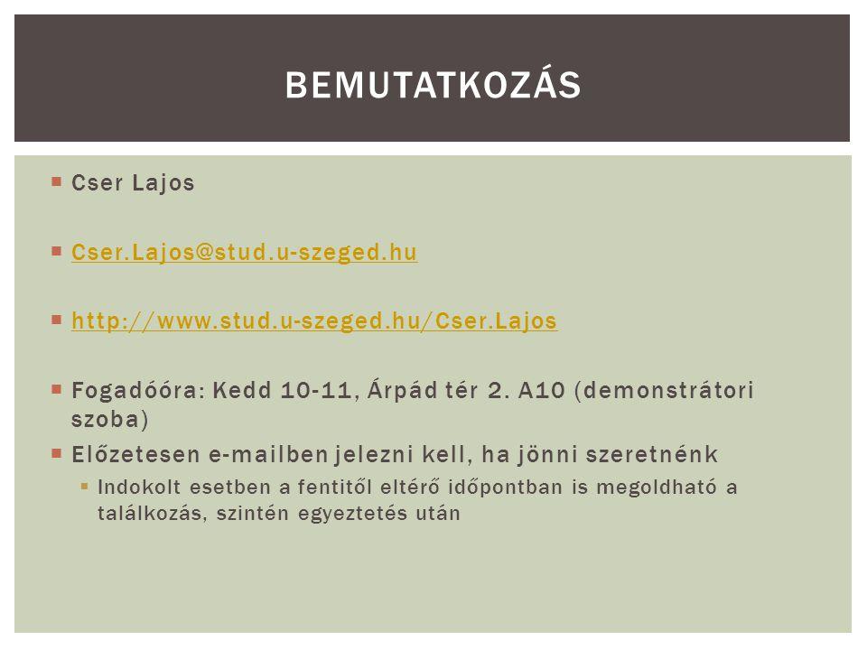  Cser Lajos  Cser.Lajos@stud.u-szeged.hu Cser.Lajos@stud.u-szeged.hu  http://www.stud.u-szeged.hu/Cser.Lajos http://www.stud.u-szeged.hu/Cser.Lajos  Fogadóóra: Kedd 10-11, Árpád tér 2.