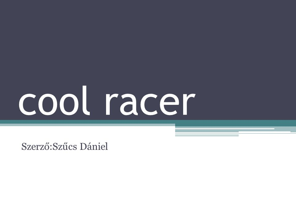 cool racer Szerző:Szűcs Dániel