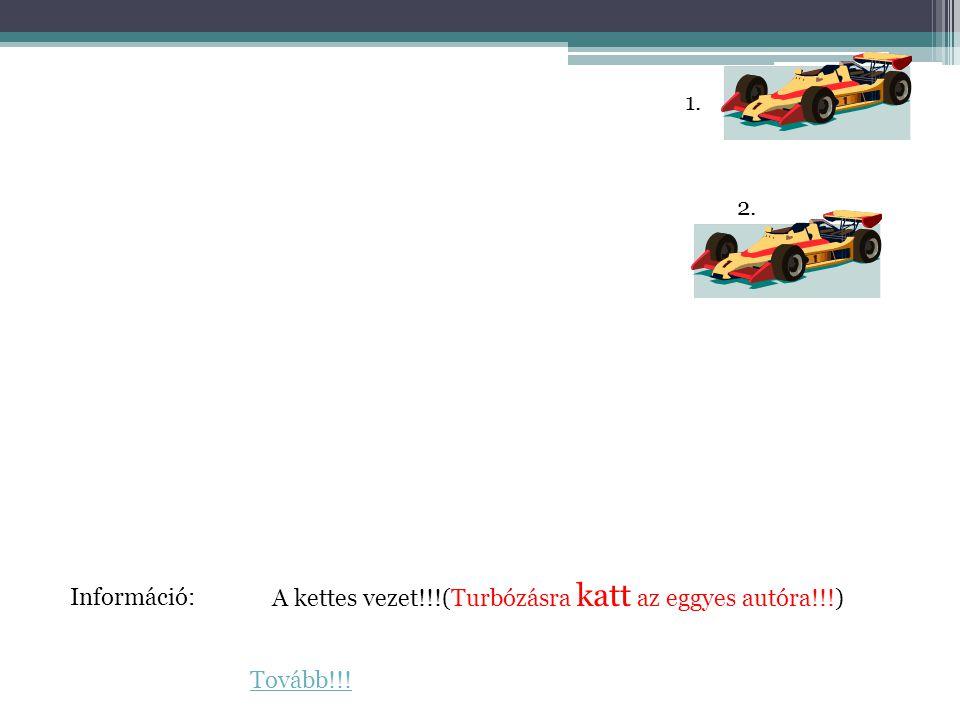 1. 2. A kettes vezet!!!(Turbózásra katt az eggyes autóra!!!) Információ: Tovább!!!