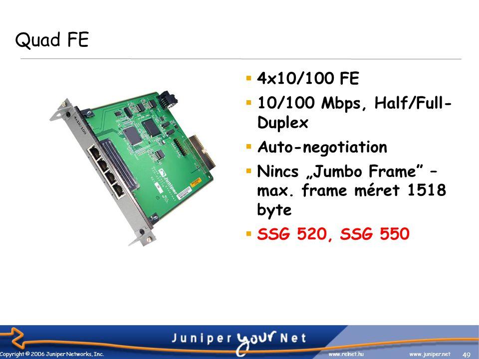 49 Copyright © 2006 Juniper Networks, Inc. www.relnet.huwww.juniper.net Quad FE  4x10/100 FE  10/100 Mbps, Half/Full- Duplex  Auto-negotiation  Ni