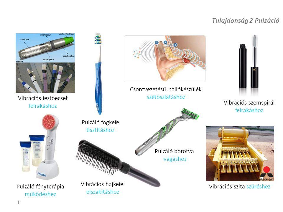 Tulajdonság 2 Pulzáció 11 Vibrációs festőecset felrakáshoz Pulzáló fogkefe tisztításhoz Pulzáló fényterápia működéshez Pulzáló borotva vágáshoz Vibrác