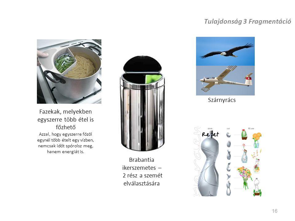 16 Tulajdonság 3 Fragmentáció Fazekak, melyekben egyszerre több étel is főzhető Azzal, hogy egyszerre főzöl egynél több ételt egy vízben, nemcsak időt