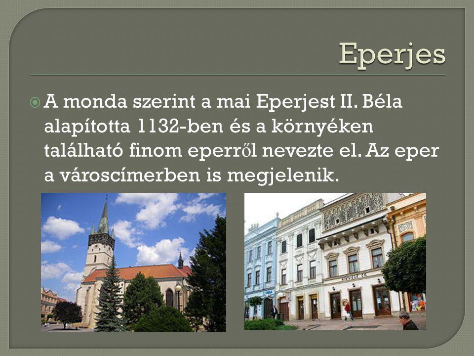  A monda szerint a mai Eperjest II. Béla alapította 1132-ben és a környéken található finom eperr ő l nevezte el. Az eper a városcímerben is megjelen