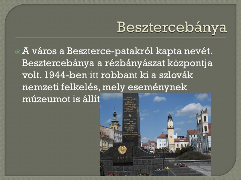  A város a Beszterce-patakról kapta nevét. Besztercebánya a rézbányászat központja volt. 1944-ben itt robbant ki a szlovák nemzeti felkelés, mely ese