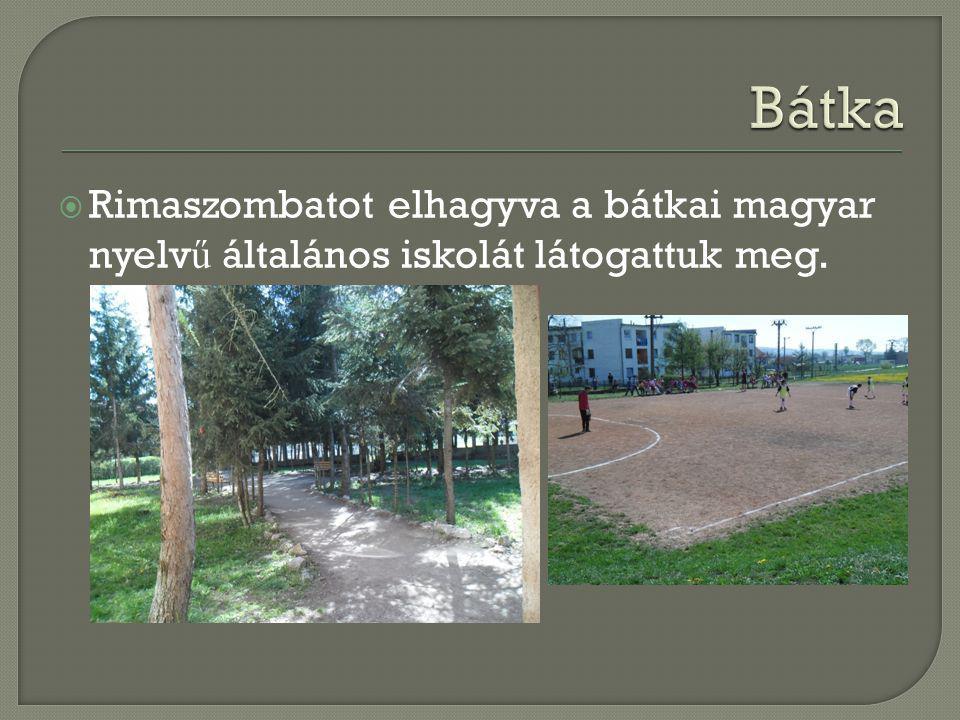  Rimaszombatot elhagyva a bátkai magyar nyelv ű általános iskolát látogattuk meg.