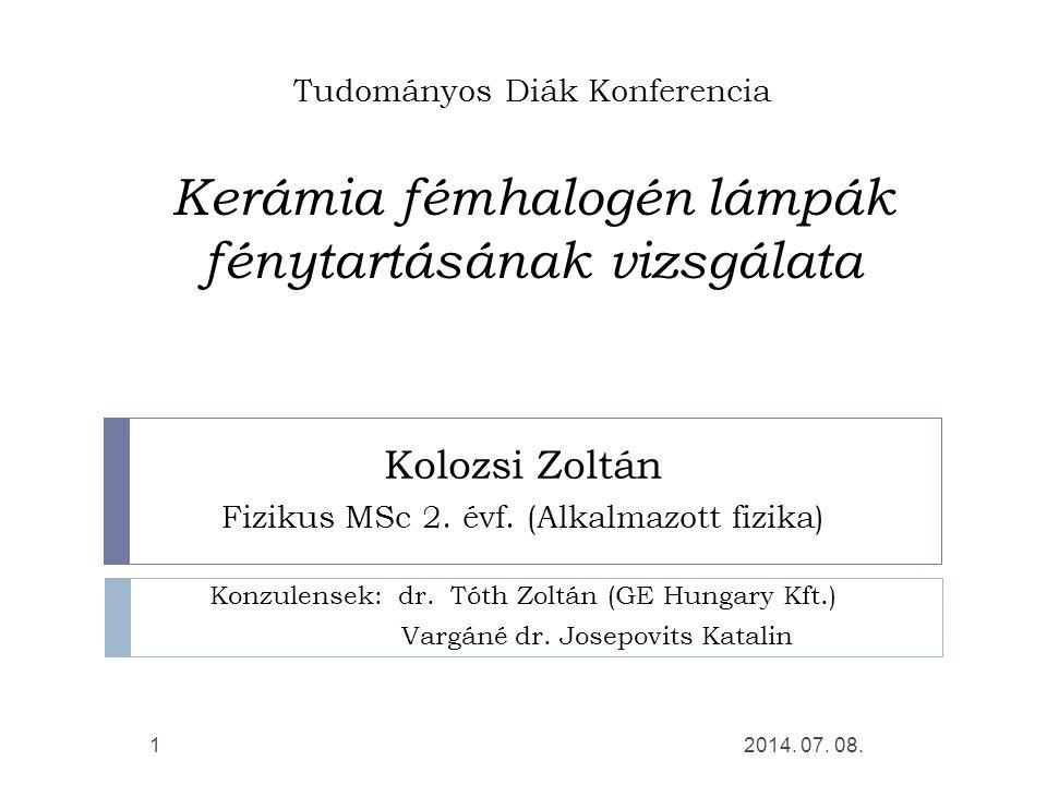 Tudományos Diák Konferencia Kerámia fémhalogén lámpák fénytartásának vizsgálata Kolozsi Zoltán Fizikus MSc 2. évf. (Alkalmazott fizika) Konzulensek: d