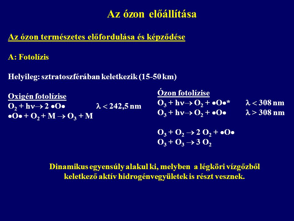 Az ózon előállítása Az ózon természetes előfordulása és képződése A: Fotolízis Helyileg: sztratoszférában keletkezik (15-50 km) Oxigén fotolízise O 2