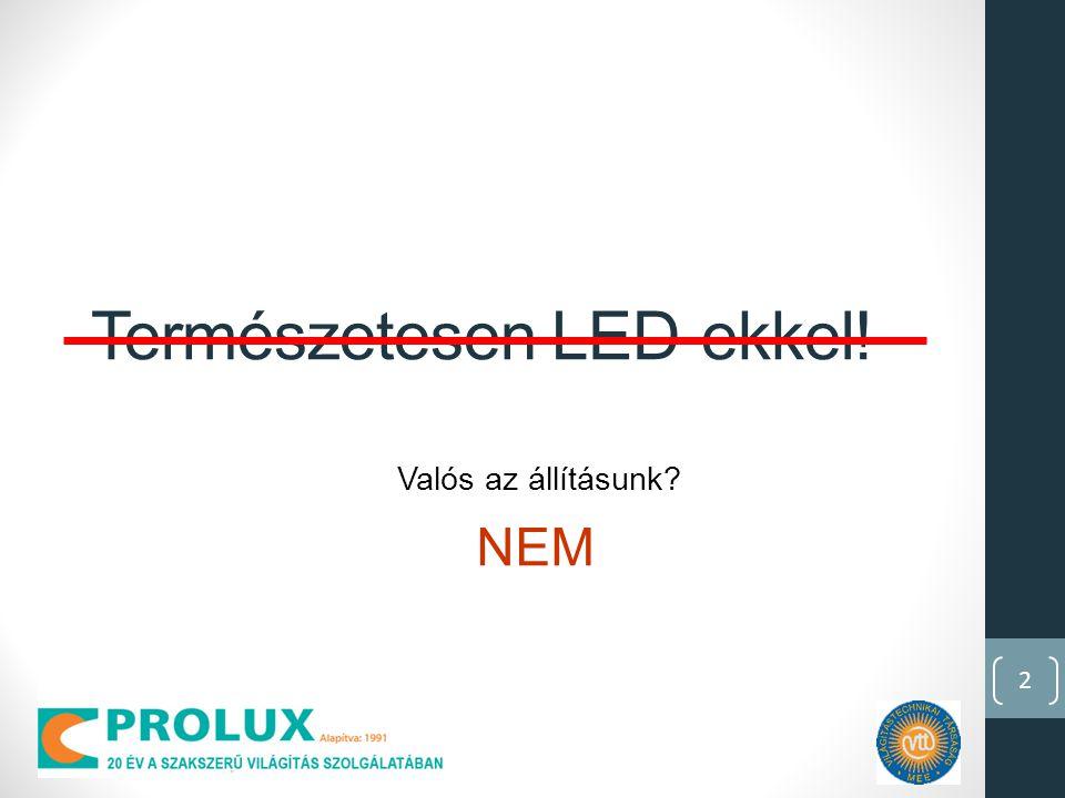 2 Természetesen LED-ekkel! Valós az állításunk? NEM