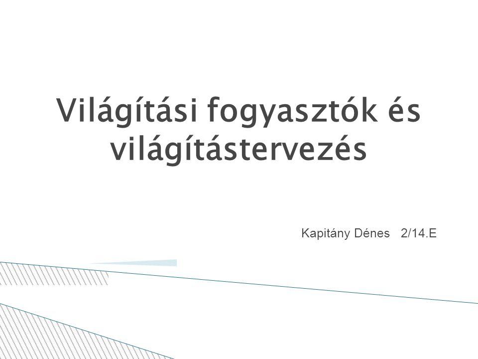 Világítási fogyasztók és világítástervezés Kapitány Dénes 2/14.E