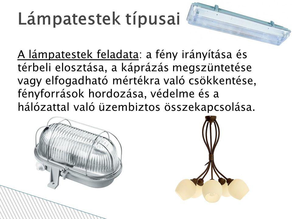 A lámpatestek feladata: a fény irányítása és térbeli elosztása, a káprázás megszüntetése vagy elfogadható mértékra való csökkentése, fényforrások hord