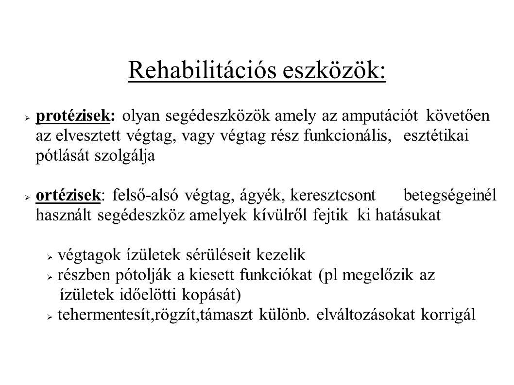Rehabilitációs eszközök:  protézisek: olyan segédeszközök amely az amputációt követően az elvesztett végtag, vagy végtag rész funkcionális, esztétika