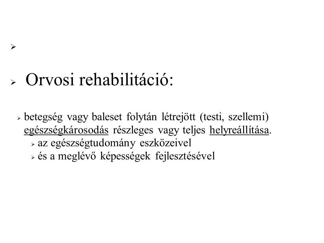   Orvosi rehabilitáció:  betegség vagy baleset folytán létrejött (testi, szellemi) egészségkárosodás részleges vagy teljes helyreállítása.  az egé