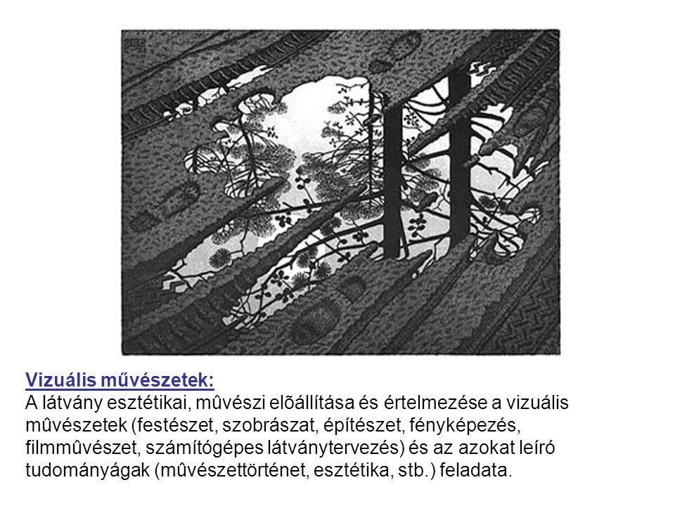 Vizuális művészetek: A látvány esztétikai, mûvészi elõállítása és értelmezése a vizuális mûvészetek (festészet, szobrászat, építészet, fényképezés, fi