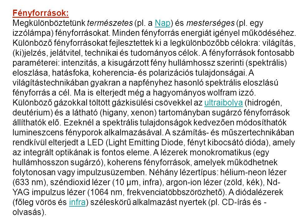 Fényforrások: Megkülönböztetünk természetes (pl. a Nap) és mesterséges (pl. egy izzólámpa) fényforrásokat. Minden fényforrás energiát igényel működés