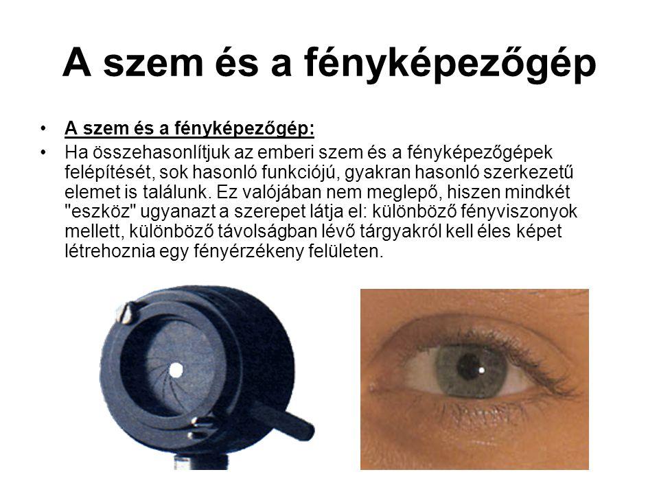 A szem és a fényképezőgép A szem és a fényképezőgép: Ha összehasonlítjuk az emberi szem és a fényképezőgépek felépítését, sok hasonló funkciójú, gyakran hasonló szerkezetű elemet is találunk.