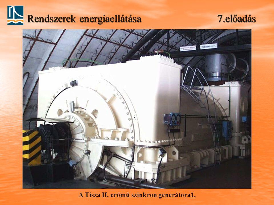Rendszerek energiaellátása 7.előadás A Tisza II. erőmű szinkron generátora1.