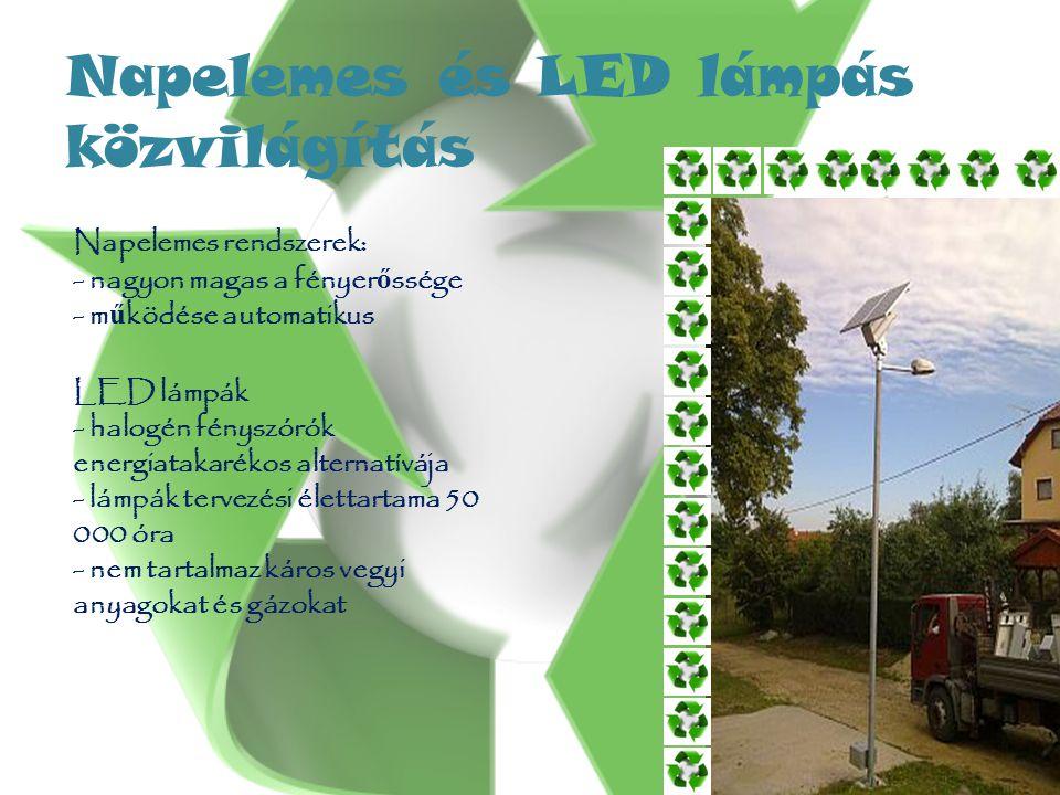 Napelemes és LED lámpás közvilágítás Napelemes rendszerek: - nagyon magas a fényer ő ssége - m ű ködése automatikus LED lámpák - halogén fényszórók energiatakarékos alternatívája - lámpák tervezési élettartama 50 000 óra - nem tartalmaz káros vegyi anyagokat és gázokat