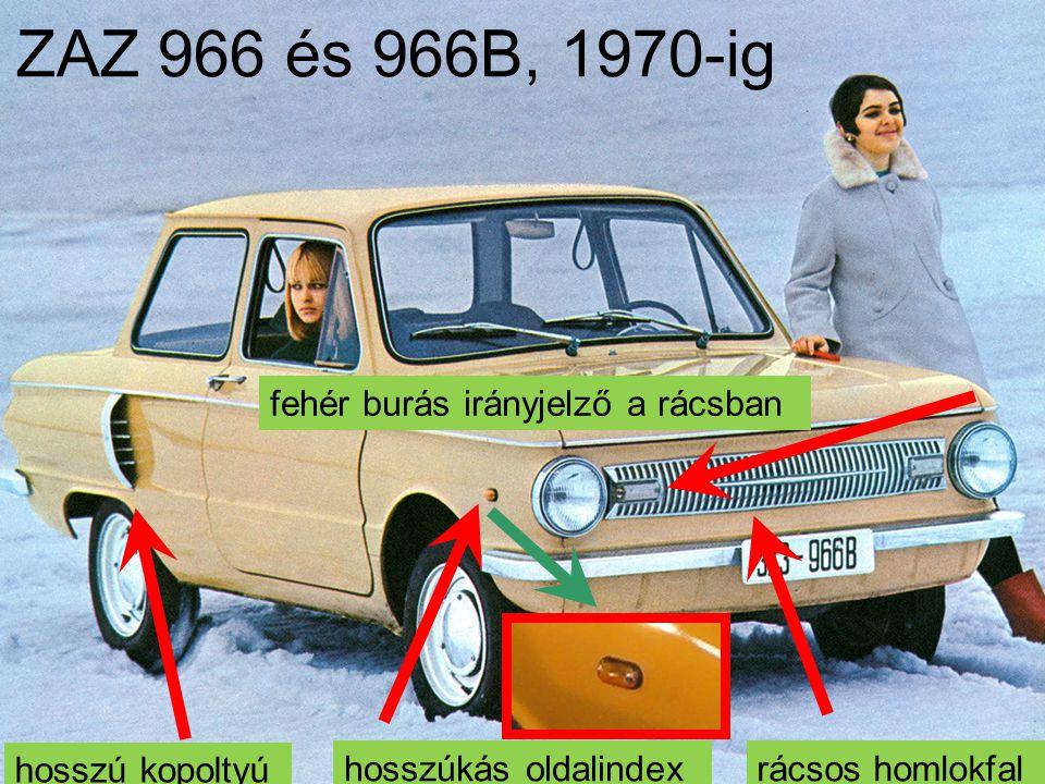 ZAZ 966 és 966B, 1970-ig rácsos homlokfal fehér burás irányjelző a rácsban hosszú kopoltyú hosszúkás oldalindex
