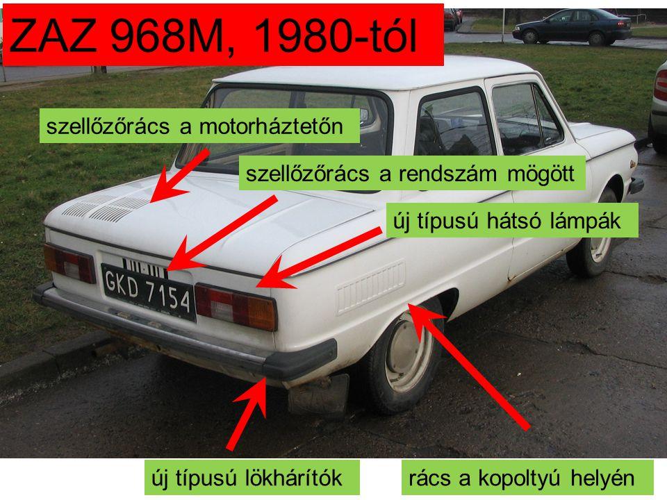 ZAZ 968M, 1980-tól rács a kopoltyú helyénúj típusú lökhárítók új típusú hátsó lámpák szellőzőrács a motorháztetőn szellőzőrács a rendszám mögött