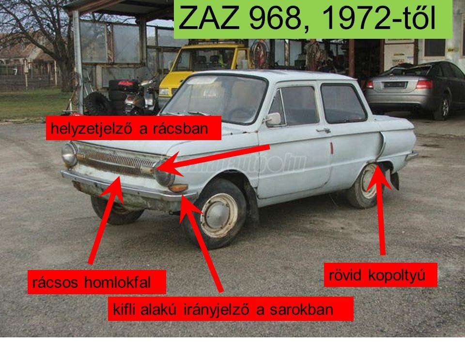 ZAZ 968A, 1974-től kör alakú oldalindexkifli alakú helyzetjelző a sarokban rövid kopoltyú parkolófény bajszos homlokfal irányjelző a homlokfalon