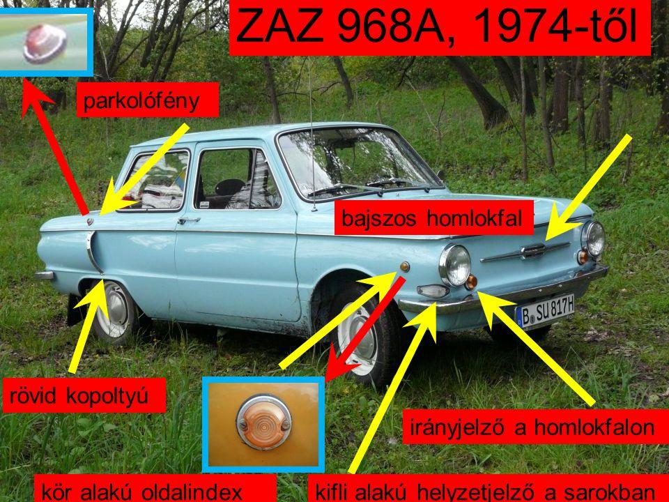 ZAZ 968A, 1977-től kör alakú oldalindex kifli alakú helyzetjelző a sarokban bajszos homlokfal irányjelző a homlokfalon rövid kopoltyú