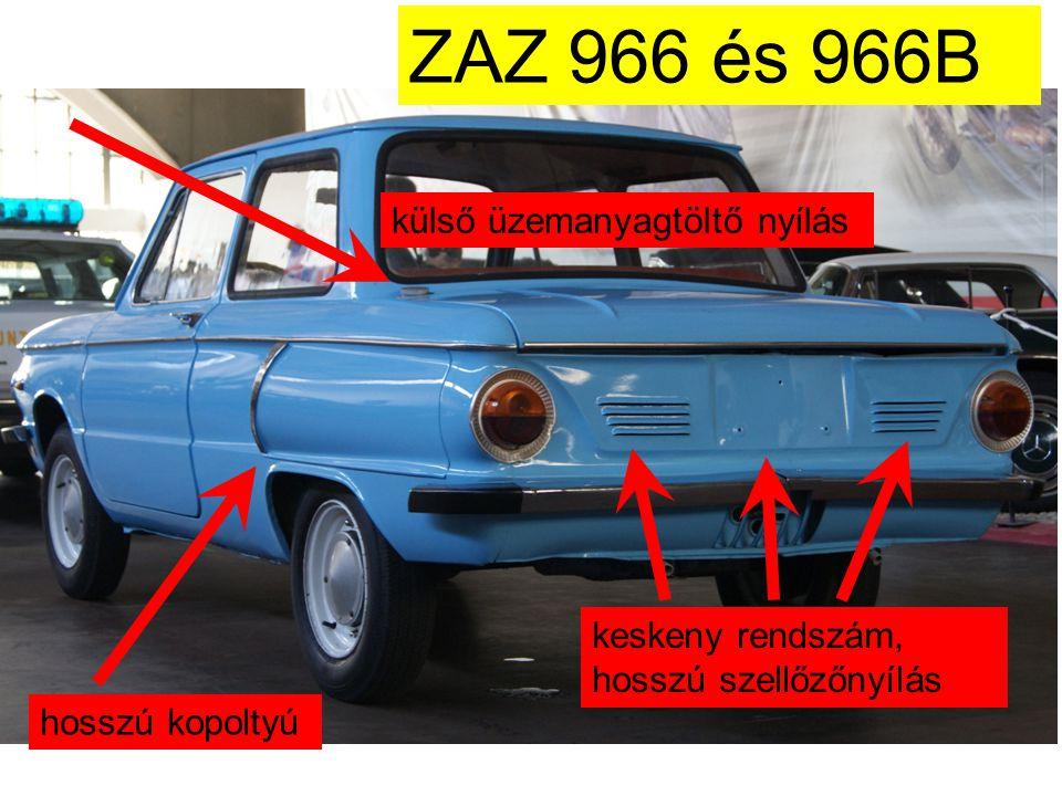 ZAZ 968, 1972 külső üzemanyagtöltő nyílás keskeny rendszám, hosszú szellőzőnyílás fémkeretes tolatólámpa rövid kopoltyú