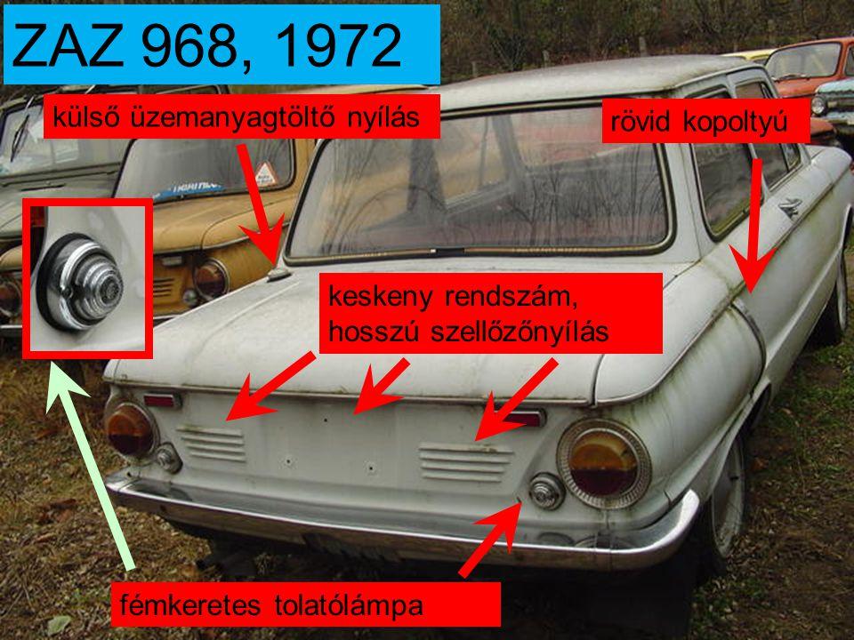 ZAZ 968A, 1974-től rövid kopoltyú széles rendszám, rövid szellőzőnyílás műanyag tolatólámpa parkolófény