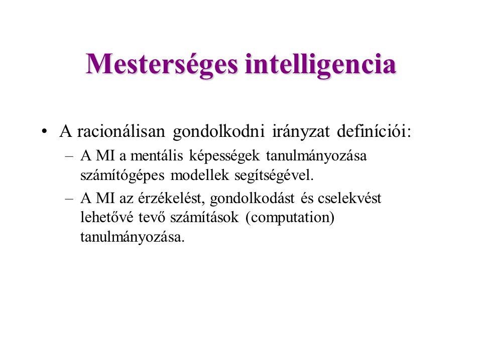 Mesterséges intelligencia A racionálisan gondolkodni irányzat definíciói: –A MI a mentális képességek tanulmányozása számítógépes modellek segítségével.