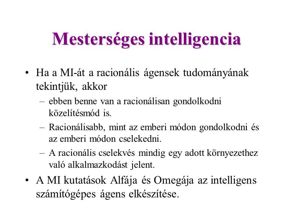 Mesterséges intelligencia Ha a MI-át a racionális ágensek tudományának tekintjük, akkor –ebben benne van a racionálisan gondolkodni közelítésmód is.