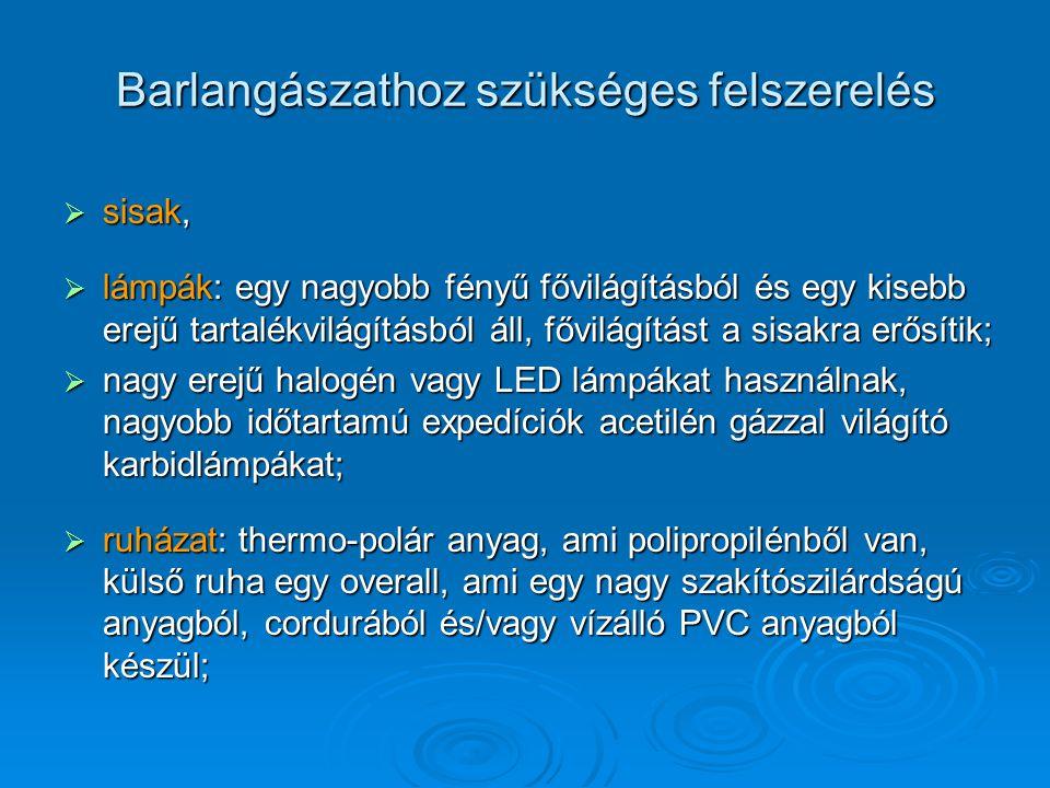 Barlangászathoz szükséges felszerelés  sisak,  lámpák: egy nagyobb fényű fővilágításból és egy kisebb erejű tartalékvilágításból áll, fővilágítást a