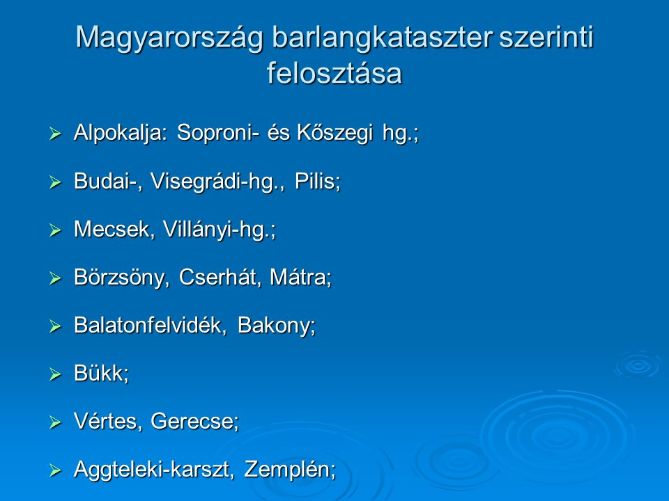 Magyarország barlangkataszter szerinti felosztása  Alpokalja: Soproni- és Kőszegi hg.;  Budai-, Visegrádi-hg., Pilis;  Mecsek, Villányi-hg.;  Börz