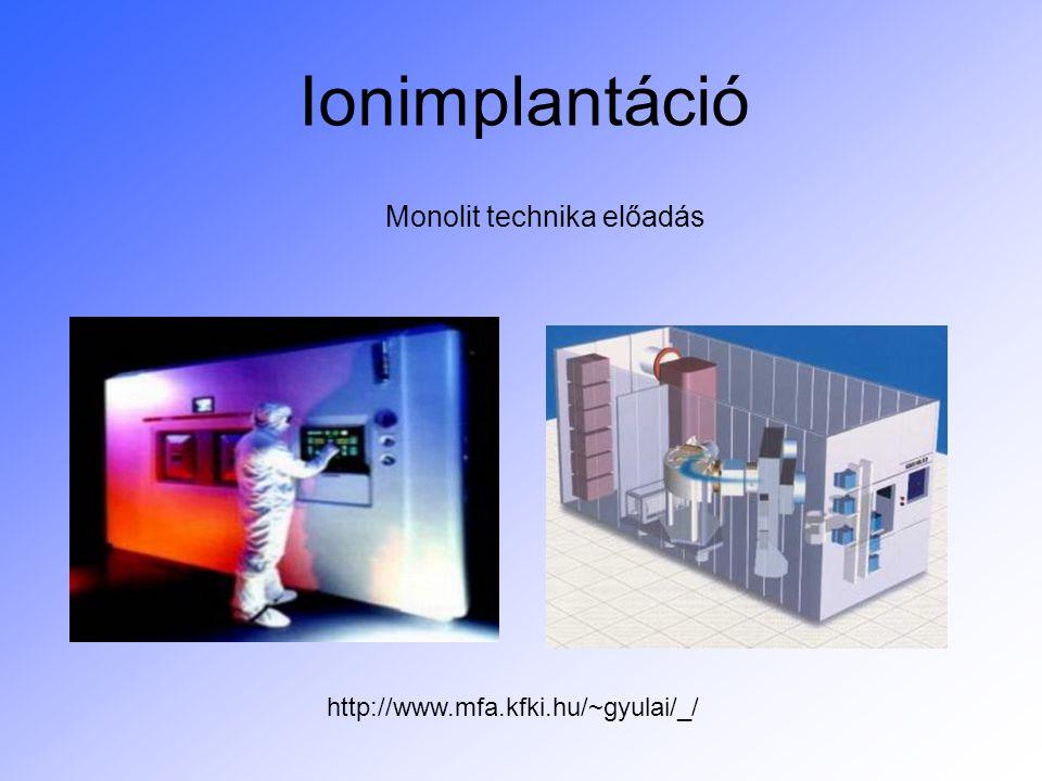 2 Ionimplantáció alapok Alapelv: –A kívánt adalékatomokat felgyorsított ionokként (B +, P +, As+, stb.) bombázzuk a félvezető szelet felszíni, felszín közeli rétegeibe –Vákuum technológia –Mind rétegnövelő, mind rétegalakító művelet –A diffúzióval szemben, az ionimplantáció erősen nem egyensúlyi folyamat (a becsapódó ion energiája pár keV- MeV) Diffúzió energiája :, amely 1200°C-on 0,1eV