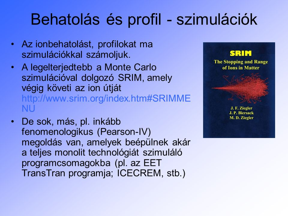 20 Bór ionok eloszlása Si hordozóban Si-ba irányból (ez kb.