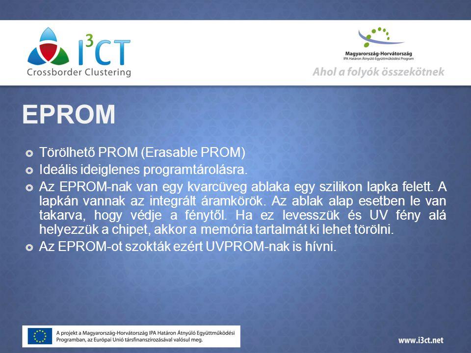 EPROM  Törölhető PROM (Erasable PROM)  Ideális ideiglenes programtárolásra.