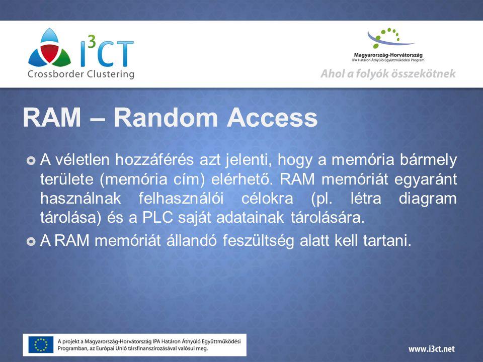RAM – Random Access  A véletlen hozzáférés azt jelenti, hogy a memória bármely területe (memória cím) elérhető.