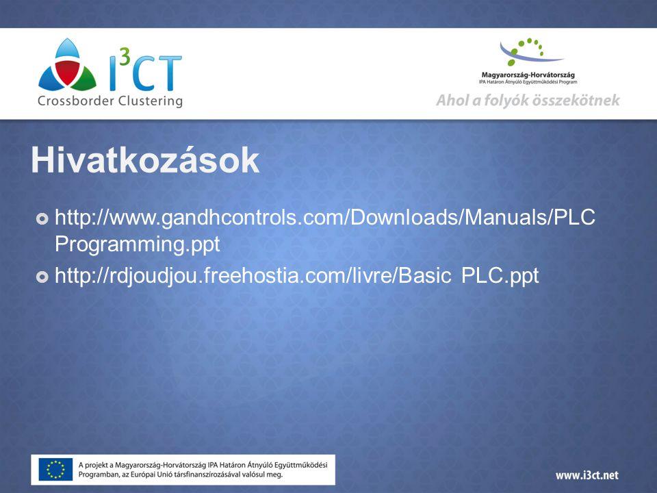 Hivatkozások  http://www.gandhcontrols.com/Downloads/Manuals/PLC Programming.ppt  http://rdjoudjou.freehostia.com/livre/Basic PLC.ppt