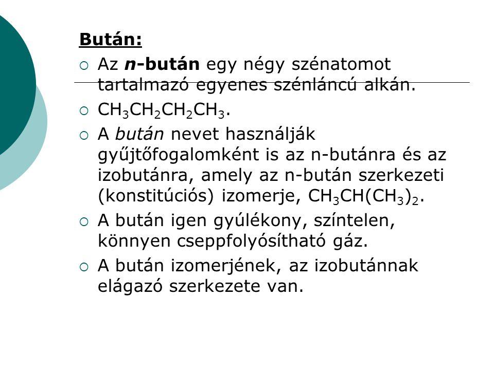 Bután:  Az n-bután egy négy szénatomot tartalmazó egyenes szénláncú alkán.  CH 3 CH 2 CH 2 CH 3.  A bután nevet használják gyűjtőfogalomként is az