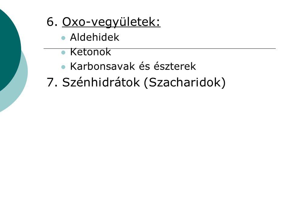 6. Oxo-vegyületek: Aldehidek Ketonok Karbonsavak és észterek 7. Szénhidrátok (Szacharidok)