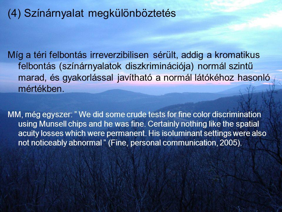 (4) Színárnyalat megkülönböztetés Míg a téri felbontás irreverzibilisen sérült, addig a kromatikus felbontás (színárnyalatok diszkriminációja) normál
