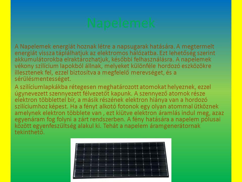 Napelemek A Napelemek energiát hoznak létre a napsugarak hatására. A megtermelt energiát vissza táplálhatjuk az elektromos hálózatba. Ezt lehetőség sz