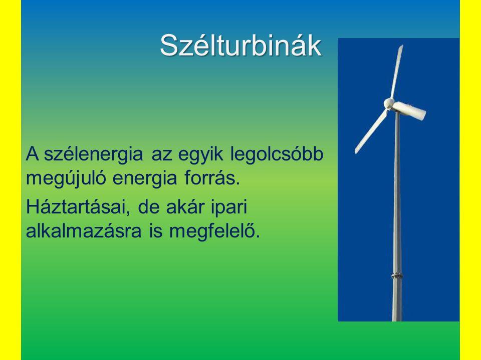 Szélturbinák A szélenergia az egyik legolcsóbb megújuló energia forrás. Háztartásai, de akár ipari alkalmazásra is megfelelő.
