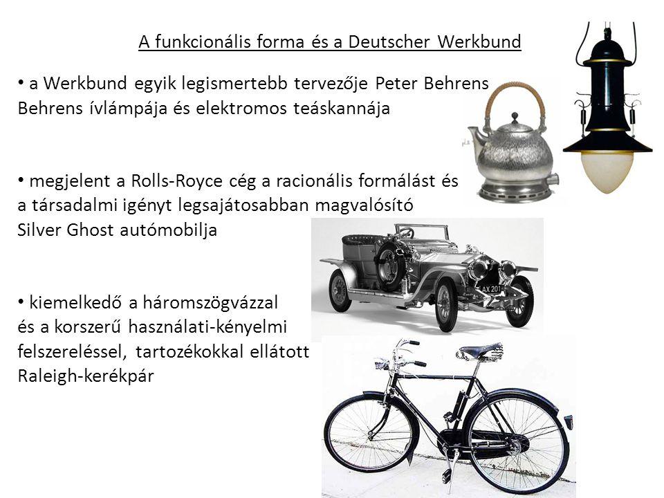 A funkcionális forma és a Deutscher Werkbund a Werkbund egyik legismertebb tervezője Peter Behrens Behrens ívlámpája és elektromos teáskannája megjelent a Rolls-Royce cég a racionális formálást és a társadalmi igényt legsajátosabban magvalósító Silver Ghost autómobilja kiemelkedő a háromszögvázzal és a korszerű használati-kényelmi felszereléssel, tartozékokkal ellátott Raleigh-kerékpár