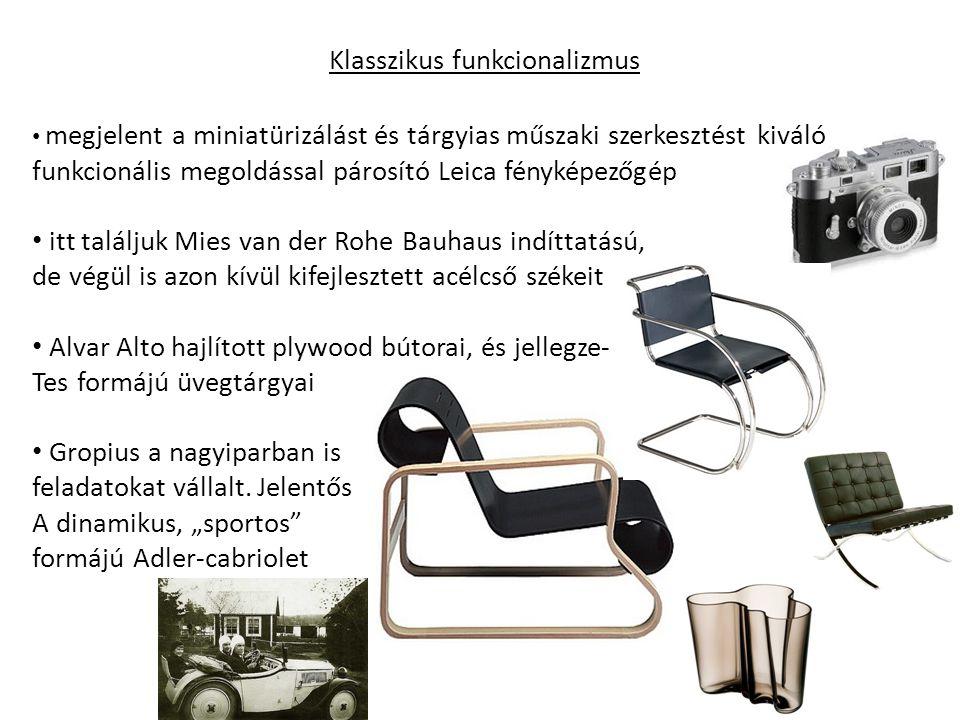 Klasszikus funkcionalizmus megjelent a miniatürizálást és tárgyias műszaki szerkesztést kiváló funkcionális megoldással párosító Leica fényképezőgép itt találjuk Mies van der Rohe Bauhaus indíttatású, de végül is azon kívül kifejlesztett acélcső székeit Alvar Alto hajlított plywood bútorai, és jellegze- Tes formájú üvegtárgyai Gropius a nagyiparban is feladatokat vállalt.